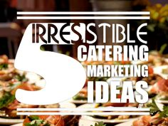5 of the Most Irresistible Marketing Ideas for Catering Business ...