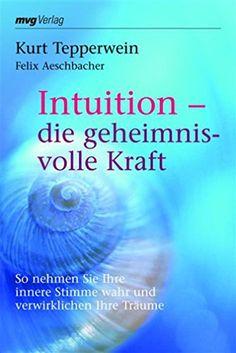 Bücher - Tipps: #Büchertipp 8,99 Euro #spirituell #Intuition - die geheimnisvolle Kraft: So nehmen Sie Ihre innere Stimme wahr und verwirklichen Ihre #Träume:  Kurt #Tepperwein: Bücher