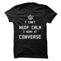 I can't Keep Calm I Work At CONVERSE  T Shirt, Hoodie, Sweatshirts - t shirt design #shirt #T-Shirts
