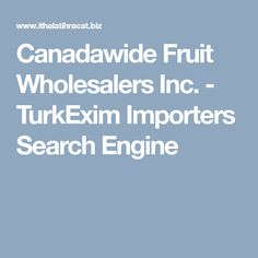 Canadawide Fruit Wholesalers Inc. - TurkExim Importers Search Engine