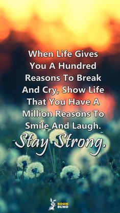 Stay Strong Quotes Life Has Taught Me Million Reasons To Smile And Laugh