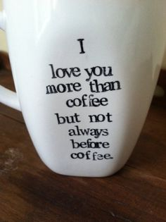 I love you. I love coffee. I love you more than coffee but not always before coffee. Are you not a morning person? Share your love of coffee with Love You More Than, I Love You, Chocolate Cafe, Chocolate Cookies, Me Quotes, Funny Quotes, Do It Yourself Inspiration, I Love Coffee, Sweet Coffee