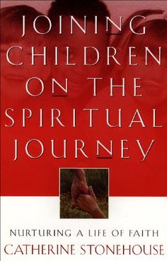 Joining Children on the Spiritual Journey: Nurturing a Life of Faith (Bridgepoint Books) by Catherine Stonehouse