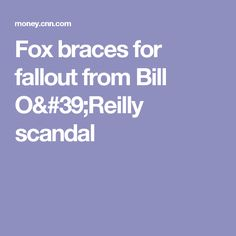 Fox braces for fallout from Bill O'Reilly scandal... Birds of a feather flock together.