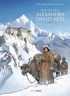 Une vie avec Alexandra David-Néel BD http://www.livre.alpes-haute-provence.fr/une-vie-avec-alexandra-david-neel/