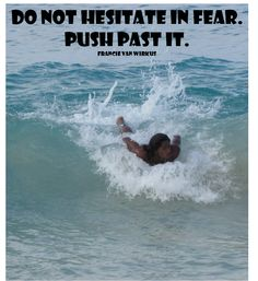 Do not hesitate in fear. Push past it. FVW