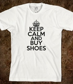 KEEP CALM AND BUY SHOES $24.99