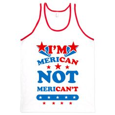 I'm Merican, so don't get that confused with some other company that straight up can't do anything. We aren't Merican't, after all. So let the great flag of the USA fly high and let your patriotism flow just as mightily with this funny patriotic shirt.