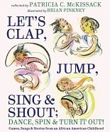 Great Kid Books: Let's Clap, Jump, Sing & Shout; Dance, Spin & Turn It Out! Games, Songs & Stories from an African American Childhood by Patricia C. James Weldon Johnson, Story Retell, American Children, Penguin Random House, African American History, History Books, Book Authors, Love Songs, Childrens Books