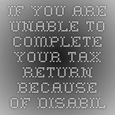 If you are unable to complete your tax return because of disability, you may be able to get help from an IRS office