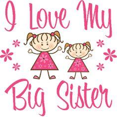 I Love my BIG Sis!!!