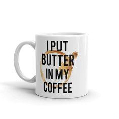 I Put Butter in My Coffee - Mug
