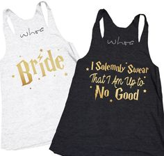 """Bride / I Solemnly Swear That I Am Up to No Good. Harry Potter theme. Vintage White is """"Bride"""". Vintage Black is everyone else.Great for Bachelorettes!Women's r"""