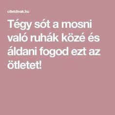 Tégy sót a mosni való ruhák közé és áldani fogod ezt az ötletet! Life Hacks, Household, Hair Beauty, Cleaning, Anna, Home Cleaning, Lifehacks, Cute Hair