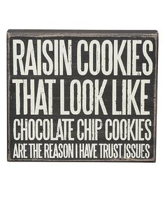 Raisin cookies that look like chocolate chip cookies are the reason I have trust issues