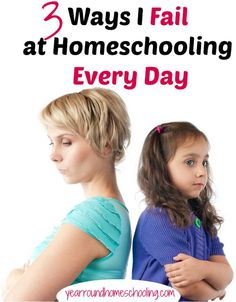 3 Ways I Fail at Homeschooling Every Day - http://www.yearroundhomeschooling.com/3-ways-i-fail-at-homeschooling-every-day/