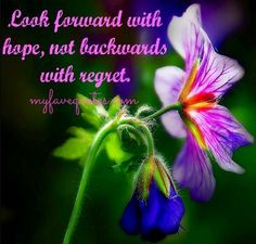 """""""Look forward with hope, not backwards with regret"""" quote via www.Ruthie33.blogspot.com"""