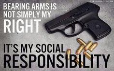Bearing arms is not simply my right: it's my social responsibility. I have the right to protect my family in the way I see fit. I can not expect the police to protect me and I certainly can not expect criminals to obey the laws. Connecticut, Guns Dont Kill People, Pro Gun, Gun Rights, Home Defense, Guns And Ammo, Concealed Carry, Girls Be Like, Hand Guns