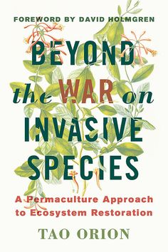 Beyond the War on Invasive Species - A Permaculture Approach to Ecosystem Restoration