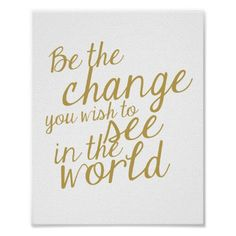 Be The Change Gold Word Art Poster
