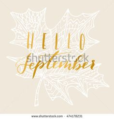 """Elegant vector """"Hello September"""" quote. Hipster calligraphic phrase. Leave…"""