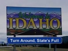 Welcome to Idaho. Now get out. :]