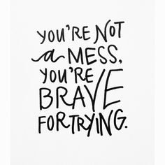 You're not a mess, you're brave for trying