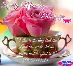 Lovely Monday Blessings. Psalm 118:24