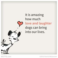 Dogs = love and laughter                                                       …