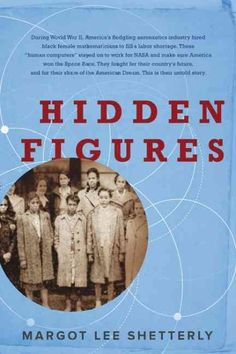 Hidden Figures : The American Dream and the Untold Story of the Black Women Mathematicians Who Helped Win the Space Race, Margot Lee Shetterly, New York Times Book Review, 12/26/16