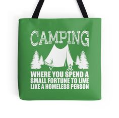 Camping...Where You Spend A Small Fortune To Live Like A Homeless Person  by classydesigns