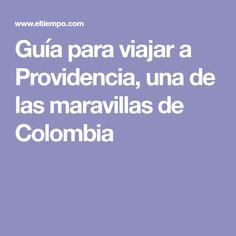Guía para viajar a Providencia, una de las maravillas de Colombia
