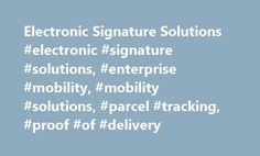 Electronic Signature Solutions #electronic #signature #solutions, #enterprise #mobility, #mobility #solutions, #parcel #tracking, #proof #of #delivery http://stockton.remmont.com/electronic-signature-solutions-electronic-signature-solutions-enterprise-mobility-mobility-solutions-parcel-tracking-proof-of-delivery/  # Electronic Signature Parcel Tracking Enterprise Mobility Solutions Customer expectations have changed drastically regarding the delivery of goods. The explosion in online…