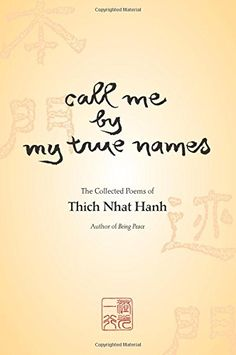 Call Me By My True Names: The Collected Poems of Thich Nhat Hanh by Thich Nhat Hanh http://www.amazon.com/dp/1888375167/ref=cm_sw_r_pi_dp_O76Zub1XF90PC