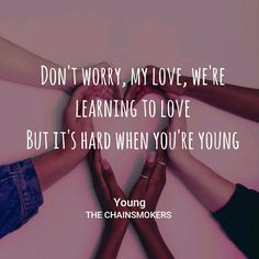 Image result for it's hard when you are young chainsmokers