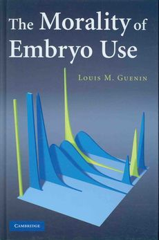 The morality of embryo use / Louis M. Guenin