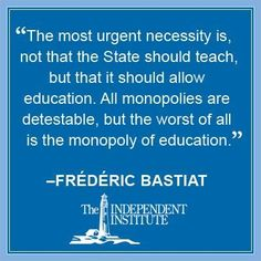 The worst of all monopolies.  Frederic Bastiat