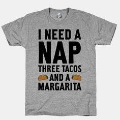 I Need A Nap, Three Tacos And A Margarita