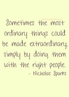 Sometimes the most ordinary things could be made EXTRAORDINARY simply by doing them with the right people :)