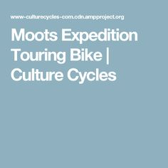Moots Expedition Touring Bike | Culture Cycles