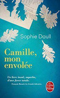 ***** Camille, mon envolée - Sophie Daull. Témoignage bouleversant de la perte d'un enfant