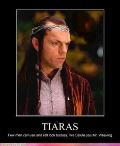 Lotr -technically it's not a tiara, it's a circlet, but yeah..