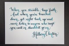 """When you stumble, keep faith. And when you're knocked down, get right back up and never listen to anyone who says you can't or shouldn't go on."" - Hillary Clinton motivational quote 5x7 by restlessmess on Etsy"