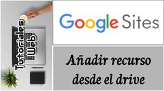 Google Sites Nuevo 2017 - Añadir recurso desde el drive (español)