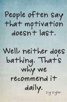 Ya.... Motivation isn't a natural emotion... it is a just do it thing!! :)