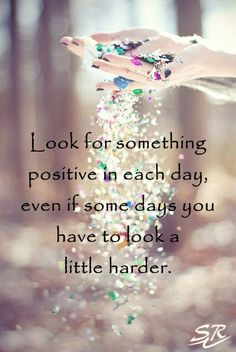 Look for something positive.