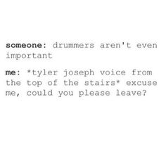 """""""Excuse me, could you please leave?"""" ~Tyler Joseph after hearing someone else in his house"""