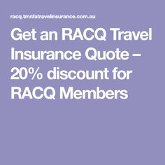 Get an RACQ Travel Insurance Quote – 20% discount for RACQ Members