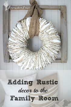 DIY Home Decor: Adding Rustic Decor to the Family Room Home Decor Catalogs, Home Decor Online, Diy Home Decor, Decor Crafts, Rustic Farmhouse Decor, Country Decor, Rustic Decor, Rustic Wreaths, Country Wreaths