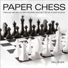 Paper Chess: Create Your Own Chess Set with a Detachable Board and 2 Full Sets of Punch-out Pieces by Kell Black